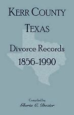 NEW Divorce Records Kerr County, Texas, 1856-1990 by Gloria C. Dozier