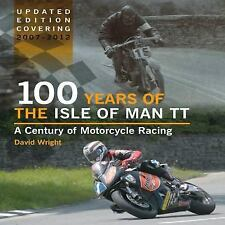 100 Years of the Isle of Man TT: A Century of Motorcycle Racing - Updated Editio
