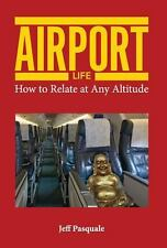 Airport Life : How to Relate at Any Altitude by Jeff Pasquale (2014, Hardcover)