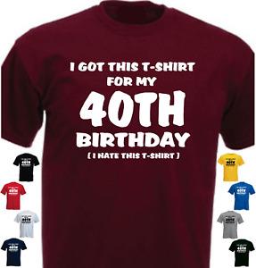 I GOT THIS T-SHIRT ... 40th Birthday Gift T-shirt