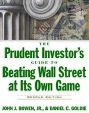 The Prudent Investor's Guide to Beating Wall Street at Its Own Game Bowen, John