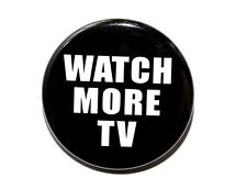 WATCH MORE TV - Pinback Button Badge 1.5""