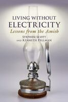 Living Without Electricity: Lessons from the Amish by Scott, Stephen, Pellman,
