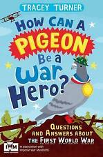 How Can a Pigeon Be a War Hero? Questions and Answers about the First World War: