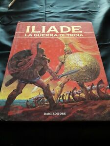 Stelio Martelli ILIADE LA GUERRA DI TROIA Dami Editore 1992