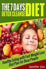 The 7 Day Detox Cleanse Diet : Healthy Eating with Fast Weight Loss Diet Plan...