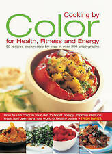 Cooking by Colour for Health, Fitness and Energy: How to Use Colour in Your...
