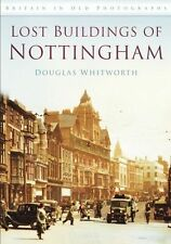 The Lost Buildings of Nottingham (Britain in Old Photographs) (PB) 0752454870
