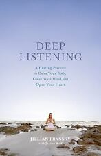 Deep Listening : A Healing Practice to Calm Your Body, Clear Your Mind, and Open
