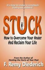 Stuck : How to Overcome Your Anger and Reclaim Your Life by F. Remy Diederich...