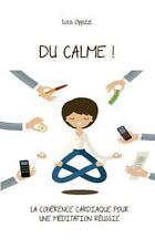 Du Calme! : La Cohérence Cardiaque Pour une Méditation Réussie by Luca...