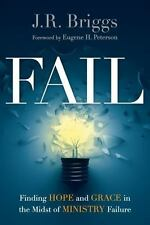 Fail: Finding Hope and Grace in the Midst of Ministry Failure by J.R. Briggs Pap