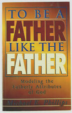 To Be a Father Like The Father by Michael E. Phillips 1996 Paperback Vintage