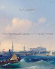Torrey, R. A. : The Person and Work of The Holy Spirit