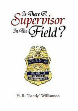 Is There a Supervisor in the Field? by H. R. ''Randy'' Williamson (2011,...