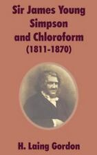 Sir James Young Simpson and Chloroform (1811-1870) (Paperback or Softback)