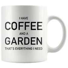 I Have Coffee And A Garden That's Everything I Need 11oz Coffee Mug