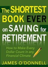 The Shortest Book Ever on Saving for Retirement: How to Make Every Dollar Count