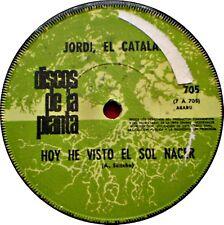 """JORDI, EL CATALAN - HOY HE VISTO EL SOL NACER - 7"""" - DE LA PLANTA - URUGUAY"""