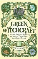 Green Witchcraft : A Practical Guide to Discovering the Magic of Plants, Herb...