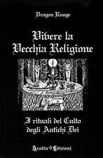 VIVERE LA VECCHIA RELIGIONE - Wicca Magia Riti Stregoneria Evocazioni Esoterismo