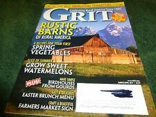 GRIT Magazine - March/April 2017 - Grow Sweet Watermelons; Rustic Barns