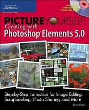Picture Yourself Creating with Photoshop Elements 5.0, Diane Koers, New Book