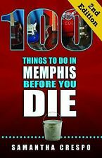 100 Things to Do in Memphis Before You Die, 2nd Edition by Samantha Crespo...