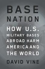 Base Nation: How U.S. Military Bases Abroad Harm America and the World (American
