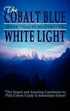 The Cobalt Blue White Light by Mark Thomas McDonough (2006, Paperback)