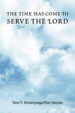 The Time Has Come to Serve the Lord by Tsitsi V. Himunyanga-Phiri Simpito...
