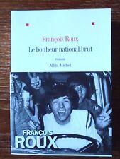 Le Bonheur National Brut François Roux ALBIN MICHEL Roman Neuf