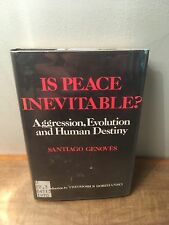 Is Peace Inevitable?: Aggression, Evolution by Santiago Genoves (1968, HCDJ)