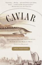 Caviar: The Strange History and Uncertain Future of the World's Most Coveted Del