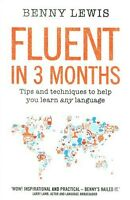 Fluent In 3 Months: Tips & Techniques to Help You Learn Any Language Benny Lewis
