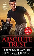Absolute Trust (True Heroes) by Piper J. Drake