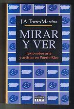 J A Torres Martino Mirar Y Ver Texto Sobre Arte Y Artistas En Puerto Rico 2001