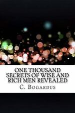 One Thousand Secrets of Wise and Rich Men Revealed by C. Bogardus (2016,...