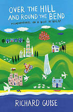 Over the Hill and Round the Bend: Misadventures on a Bike in Wales, Guise, Richa