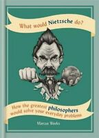 What Would Nietzsche Do? How the greatest philosophers would so... 9781844039265