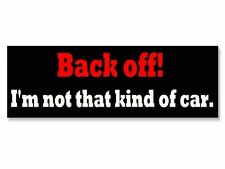"""Back Off! I'm not that kind of Car Funny 8.75"""" Bumper Sticker Decal"""