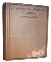 1924, EARLY DOMESTIC ARCHITECTURE OF CONNECTICUT, by J. FREDERICK KELLY, 1st Ed