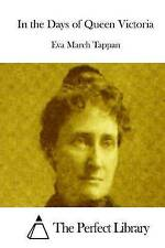 NEW In the Days of Queen Victoria (Perfect Library) by Eva March Tappan