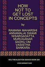NEW HOW NOT TO GET LOST IN CONCEPTS by Ramana Maharshi