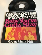Angel Pavement 7'' Baby You've Gotta Stay/ Green Mello Hill 9
