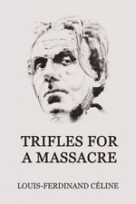 Trifles for a Massacre by Louis-Ferdinand Celine Paperback / Softcover Book