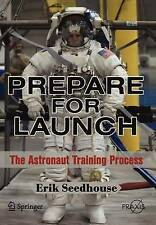 NEW Prepare for Launch: The Astronaut Training Process (Springer Praxis Books)