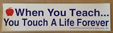 When You Teach... You Touch a Life Forever (Bumper Sticker for Teachers)