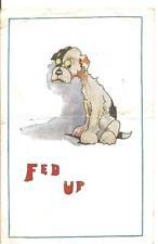 "RARE COMIC VINTAGE POSTCARD UNKNOWN SIGNED ARTIST,DOG""FED UP""1919"