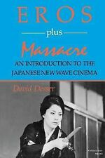 Eros Plus Massacre : An Introduction to the Japanese New Wave Cinema by David...